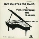 Pierre Arvay Five sonatas for piano & two structures for clarinet