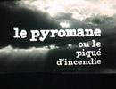 Pierre Arvay Le Pyromane, ou le piqué d'incendie
